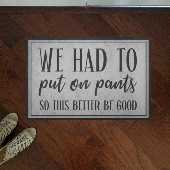 We Had to Put On Pants Funny Doormat Funny Welcome Mat Front Door Decor Outdoor Mat For Housewarming Gift Front Door Mat New Home Gift