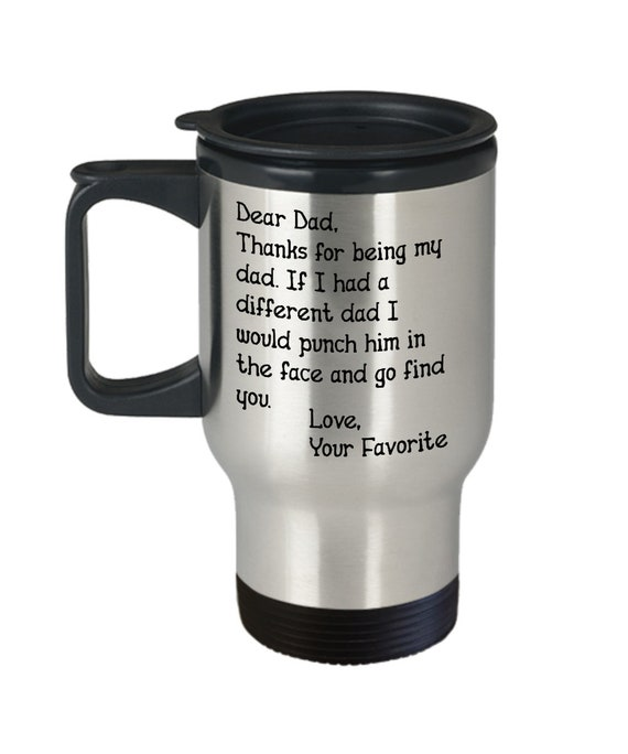 Dear Dad Mug Thanks For Being My Dad Travel Mug for Men Gifts for Fathers Day Mug Dad Coffee Mugs Dad Gift Inappropriate Mug Gag Gifts