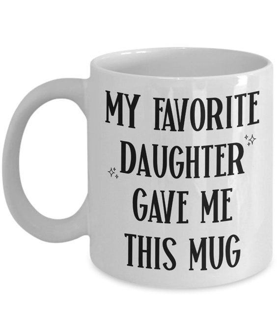 Mom Mug from Daughter Gift for Parents Dad Mug for Fathers Day Mothers Day Gift from Daughter Joke Mug My Favorite Daughter Gave Me This Mug