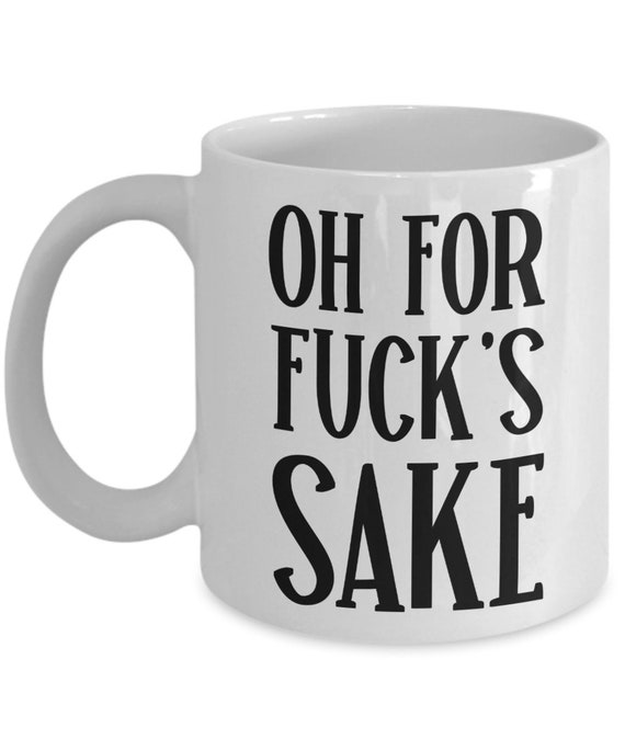 Fuck Mug Valentines Day Gift for Wife Gifts for Her Oh For Fucks Sake Funny Mug Gag Gift from Husband Girlfriend Gift for Him Boyfriend Mug
