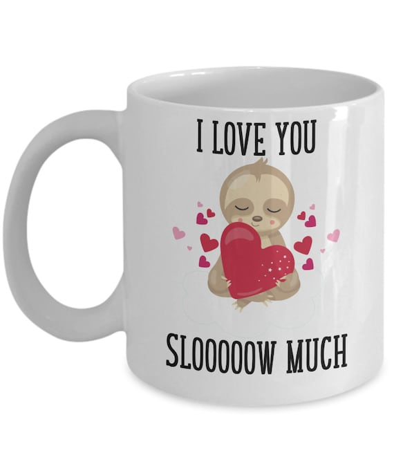 I Love You Slow Much Mug Cute Sloth Love Mug Valentines Day Gift for Girlfriend from Boyfriend I Love You Gift for Wife Husband Love Gifts