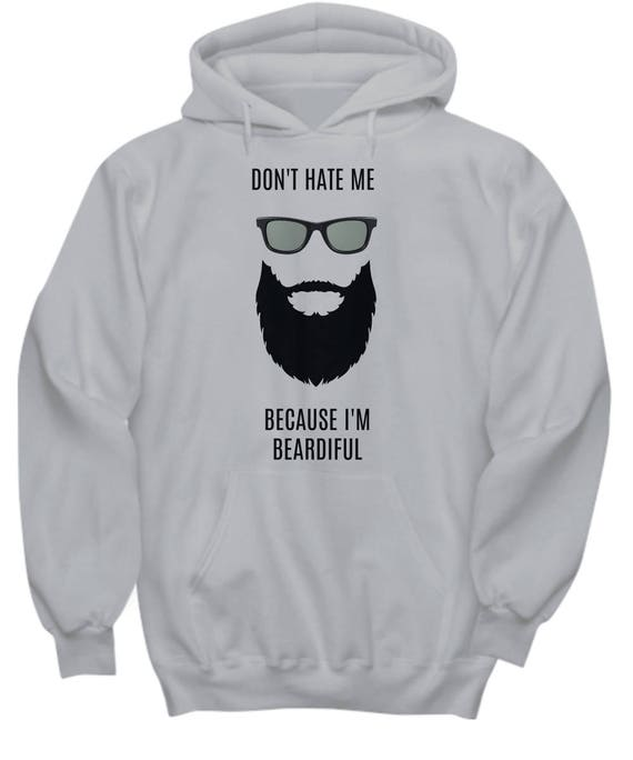 Beard Hoodie - Don't Hate Me - Best Inappropriate Sarcastic Apparel With Funny Sayings, Hilarious, Unusual, Quirky Gag Gifts For Men