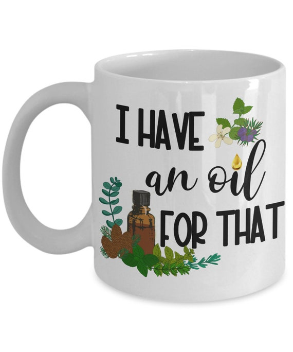 Essential Oil Funny Coffee mug for Mom Birthday Gift for Crazy Oil Lady Gag Gifts for Oil Lover I Have An Oil For That Essential Oil Gift