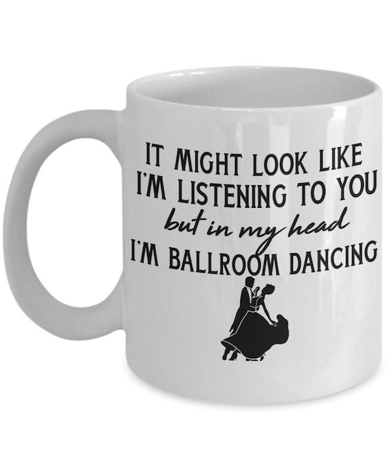 Ballroom Dance Mug for Ballroom Dancer Gift for Mom Dance Teacher Mug Ballroom Dancing Gift for Women Ballroom Dance Gifts for Men Funny Mug