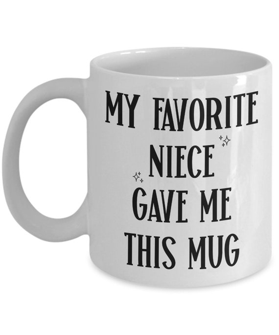 Uncle Mug from Niece My Favorite Niece Gave Me This Mug Gift for Aunt Mug for Uncle Fathers Day Gift from Niece Gifts for Aunt Birthday Gift