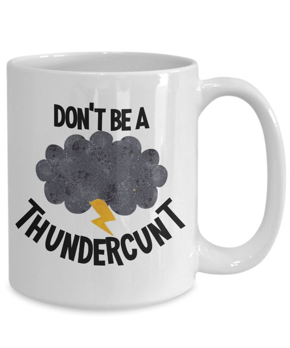 SAME DAY SHIPPING - Dont Be A Thundercunt Mug Cunt Gifts Gag Gifts for Friend Gift for Coworker - Last Minute Gift for Chirstmas