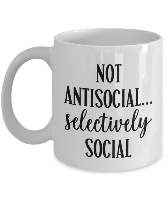 Anti Social Mug for Best Friend Not Anti Social Selectively Social Funny Mug Social Anxiety Gift Introvert Gift for Men Gag Gifts for Women