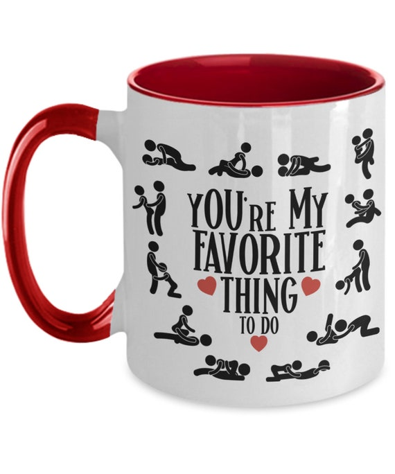 Youre My Favorite Thing To Do Mug NSFW Adult Humor Kamasutra Sex Position Naughty Valentines Day Gift For Men Women Boyfriend Girlfriend