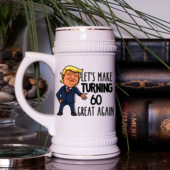 60th Birthday Gift For Men Trump Beer Stein Mug for Him Beer Mug for Men Lets Make Turning 60 Sixty Great Again Gag Gift for Women Gifts