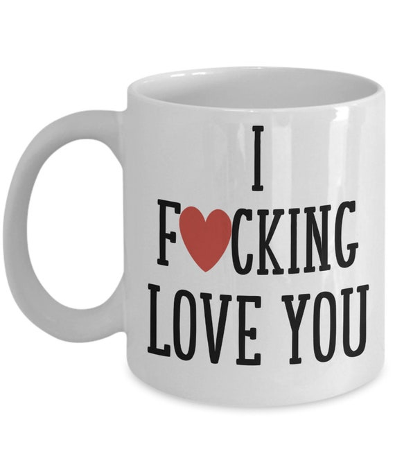 I Fucking Love You Mug Valentines Day Anniversary Gift for Wife Husband Gifts for Him I Love You Mug for Girlfriend Boyfriend Gifts for Her