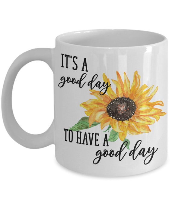 Sunflower Inspirational Mug for Best Friend Birthday Gift for Women Its A Good Day To Have A Good Day Motivational Good Vibes Gift for Her