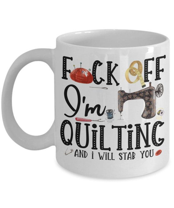 Quilting Mug for Mom Mothers Day Gift for Quilter Gift for Women Sewing Coffee Mug Fuck Off Im Quilting Gifts for Men Quilt Funny Coffee Mug