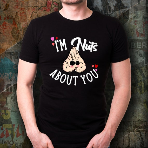 Im Nuts About You Shirt NSFW Adult Humor Valentines Day Dirty Balls Nuts Scrotum T-shirt for Him or Her Anniversary Unisex Tee Shirts
