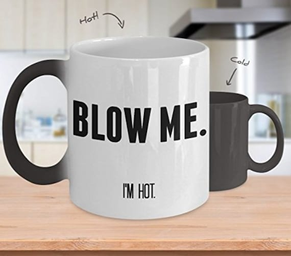 Blow Me Mug, Blow Me I'm Hot Mug, Color Changing Mug, Magic Mug, Morphing Mug, Inappropriate Mug, Tea Mug, Sarcastic Mug, Funny Coffee Mug
