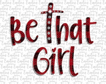 Be That Girl 3 PNG, instant download, Sublimation Graphics, Clipart