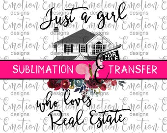 SUBLIMATION TRANSFER, Just a Girl who Loves Real Estate, sublimation