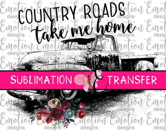 SUBLIMATION TRANSFER, Country Road Take Me Home, 51 Chevy truck, sublimation