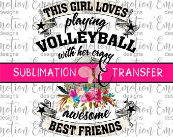 SUBLIMATION TRANSFER, This Girl Loves Playing Volleyball, sublimation