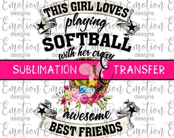 SUBLIMATION TRANSFER, This Girl Loves Playing Softball, sublimation