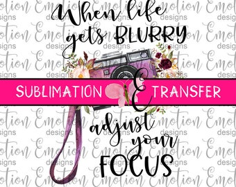 SUBLIMATION TRANSFER, When Life Gets Blurry, Adjust Your Focus, sublimation
