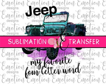 SUBLIMATION TRANSFER, Jeep, my favorite 4 letter word, sublimation