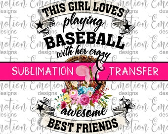 SUBLIMATION TRANSFER, This Girl Loves Playing Baseball, sublimation