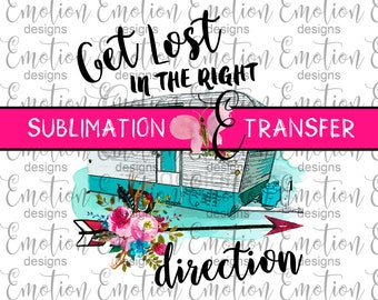 SUBLIMATION TRANSFER, Get Lost in the Right Direction, camping, sublimation