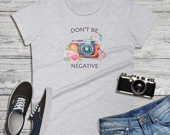 Don't Be Negative Women's Short Sleeve Tee, Photography Gift, Camera Motif