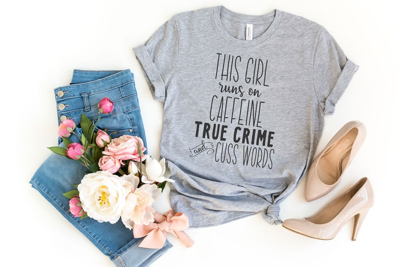 This Girl Runs On Caffeine True Crime and Cuss Words Shirt Athletic Heather