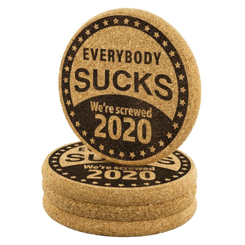 4 Everybody Sucks We/'re Screwed 2020 Coasters Political Sad Funny Drink Holders