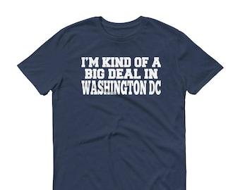 DC Pride T-Shirt - I'm Kind Of A Big Deal In Washington DC