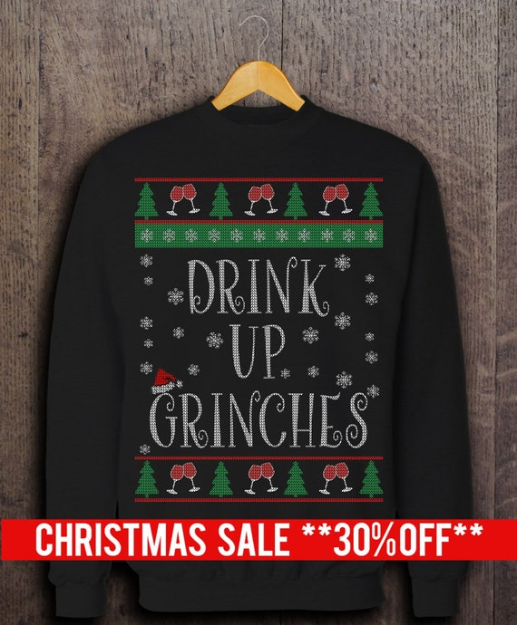 Ugly Christmas Sweater Drink Up Grinches Christmas Sweater Etsy