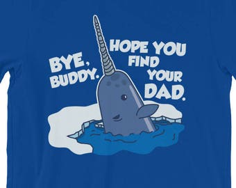 Bye Buddy Hope You Find Your Dad Elf Narwhal Christmas Short-Sleeve Unisex T-Shirt