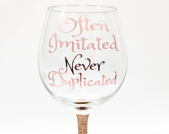 Often Imitated Never Duplicated Sparkly Rose Gold Wine Glass - Wine Lover Gift / Funny Quote /Drinkware