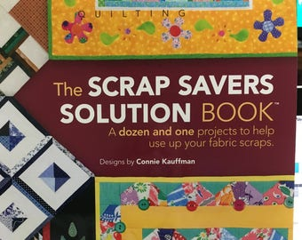 The Scrap Savers Solutions Book - Connie Kauffman - A dozen and one projects to help use up your fabric scraps