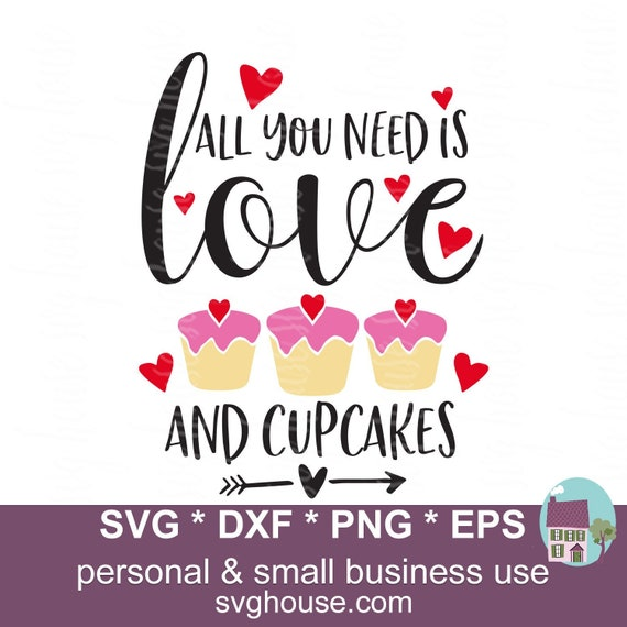 All You Need Is Love And Cupcakes Svg Files For Cricut And Etsy