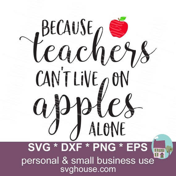 Because Teachers Can T Live On Apples Alone Svg Teacher Etsy