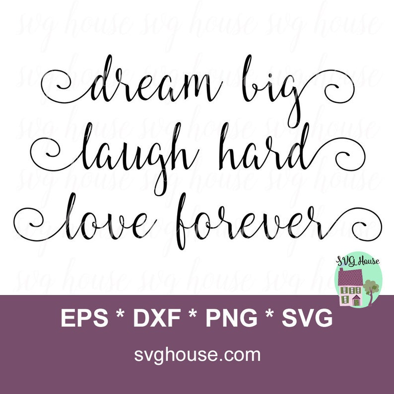 Dream Big Laugh Hard Love Forever SVG Cut Files For Cricut And Silhouette