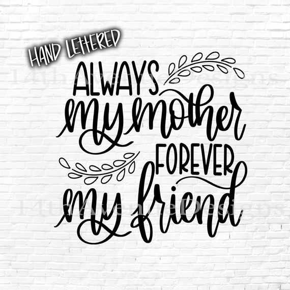 Always My Mother Forever My Friend Svg Cut File Hand Lettered Etsy