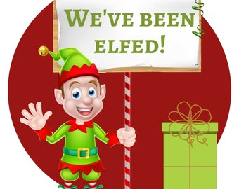 You've Been ELFed. A Christmas holiday tradition like Booing at Halloween. Spread some Christmas cheer to friends or neighbors