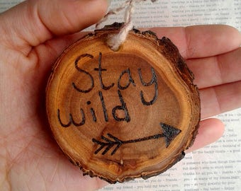 Stay Wild wood wall hanging | Wood slice decor | Wood ornament | Inspirational gift | Uplifting gift | Earthy decor | Boho decor