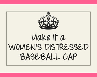 Make it a Women's Distressed Baseball Cap, Add-on Item Only
