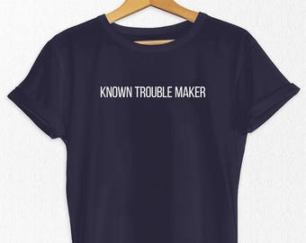 e28ceb1cd Known Trouble Maker T Shirt - Trouble Maker T Shirt - Feminist Gift - Girl  Power - Slogan T Shirt - Cute Gift - Combed Cotton T Shirts