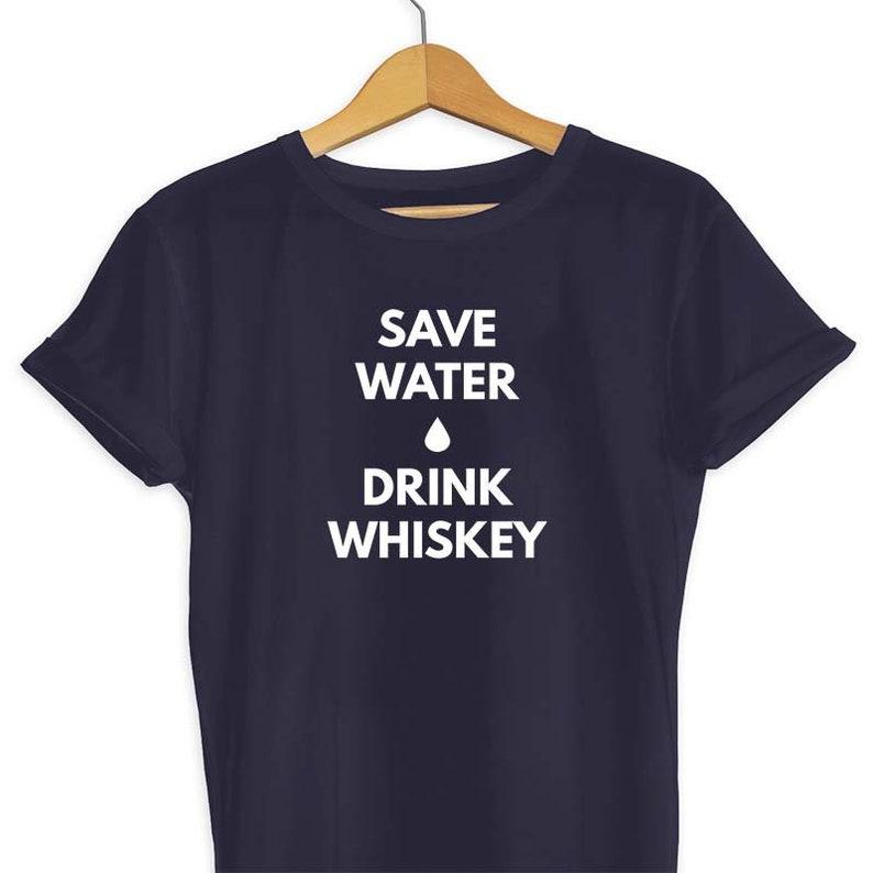 8c15da7ed Save Water Drink Whiskey T-Shirt Whiskey T Shirt | Etsy