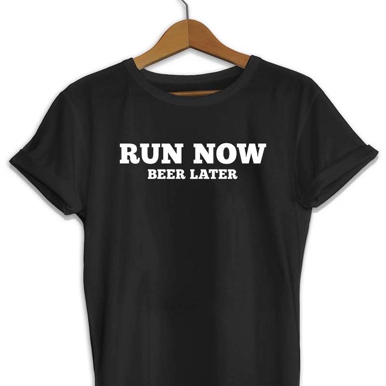 Run Now Beer Later T Shirt Running Lovers