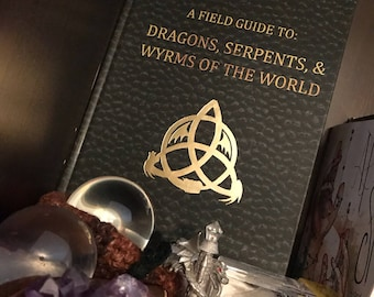 A Field Guide To: Dragons, Serpents, & Wyrms of the World