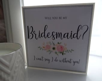 Will you be my Bridesmaid? I can't say I do without you! Handmade Card