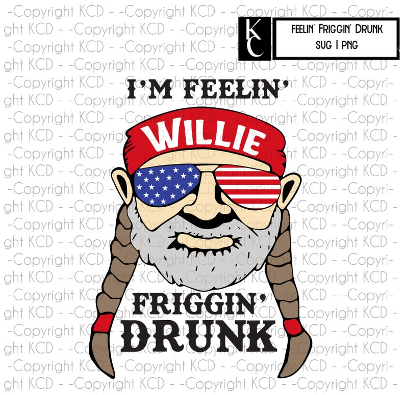 Feelin Friggin Drunk Svg Png Dxf Willie Nelson Etsy