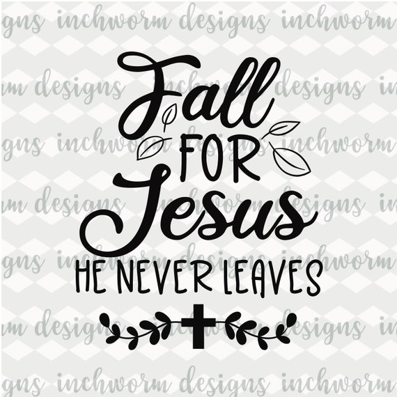 Fall For Jesus He Never Leaves Svg Fall Svg Font Svg Etsy He also has a premium version, located at wpsvg.com, which allows you to. fall for jesus he never leaves svg fall svg font svg t shirt design tumbler design svg cut files autumn svg clipart cricut