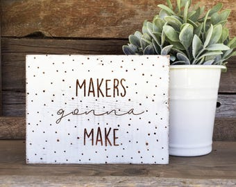 Rustic Makers Gonna Make Sign